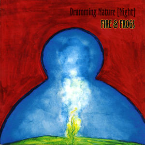 CD cover: Drumming Nature [Night] Fire and Frogs
